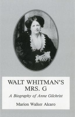 Image for Walt Whitman's Mrs. G.: G: A Biography of Anne Gilchrist