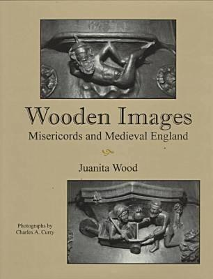 Image for Wooden Images  Misericords and Medieval England