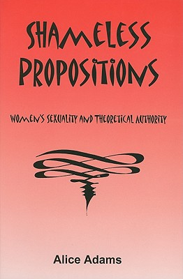 Image for SHAMELESS PROPOSITIONS WOMEN'S SEXUALITY AND THEORETICAL AUTHORITY