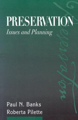 Preservation: Issues and Planning, Paul N. Banks; Roberta Pilette