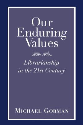 Image for Our Enduring Values: Librarianship in the 21st Century