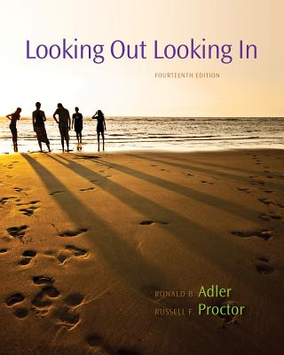 Looking Out, Looking In 14th Edition, Ronald B. Adler (Author), Russell F. Proctor II (Author)