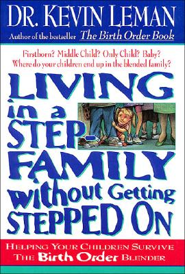 Image for Living in a Step Family Without Getting Stepped on: Helping Your Children Survive the Birth Order Blender