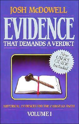Evidence That Demands a Verdict : Historical Evidences for the Christian Faith
