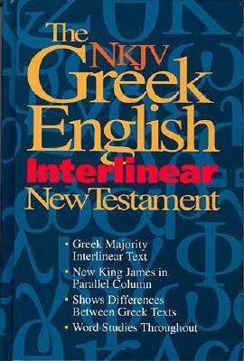 Image for The Nkjv Greek English Interlinear New Testament: Features Word Studies & New King James Parallel Text