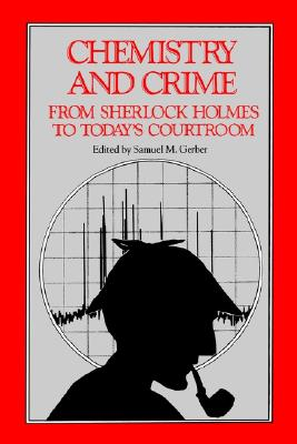 Image for Chemistry and Crime: From Sherlock Holmes to Today's Courtroom (An American Chemical Society Publication)