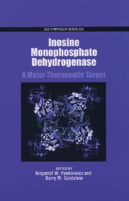 Image for Inosine Monophosphate Dehydrogenases: A Major Therapeutic Target (ACS Symposium Series)