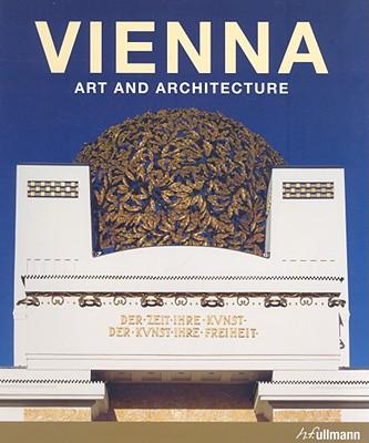 Vienna: Art and Architecture, TOMAN, Rolf - Editor