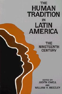 Image for The Human Tradition in Latin America: The Nineteenth Century (Latin American Silhouettes) (The Human Tradition around the World series)