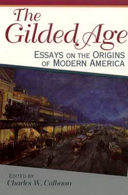 Image for The Gilded Age: Essays on the Origins of Modern America