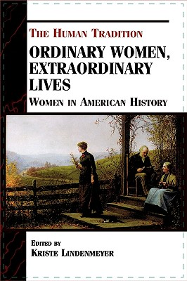 Ordinary Women, Extraordinary Lives: Women in American History (The Human Tradition in America)