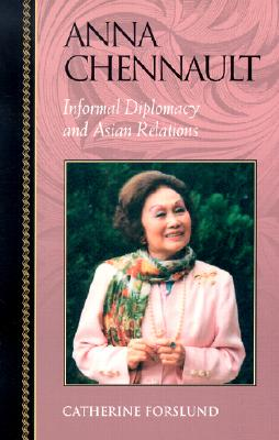 Anna Chennault: Informal Diplomacy and Asian Relations, Forslund, Catherine