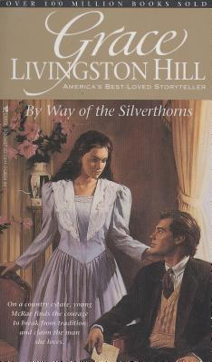 Image for By Way of the Silverthorns (Grace Livingston Hill #24)