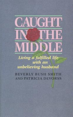 Image for Caught in the Middle: Living a Fulfilled Life with an Unbelieving Husband
