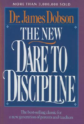 The New Dare to Discipline, Dobson, James C.