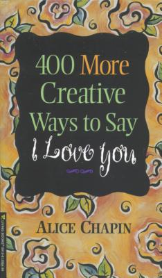 Image for 400 More Creative Ways to Say I Love You