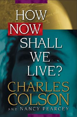How Now Shall We Live?: Now Includes Small Group Study Guides, Colson, Charles;Pearcey, Nancy