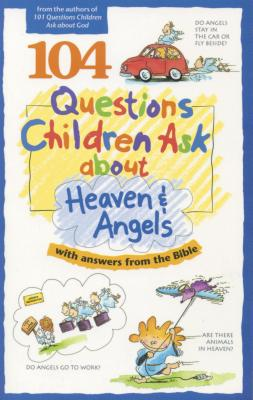 Image for 104 Questions Children Ask about Heaven and Angels (Questions Children Ask)