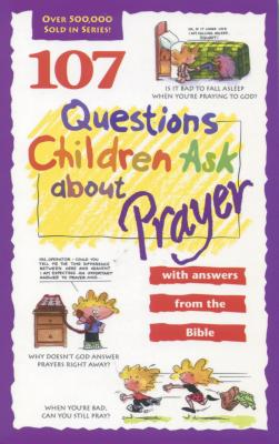 Image for 107 Questions Children Ask about Prayer (Questions Children Ask)