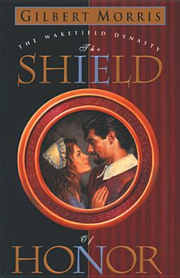 Image for The Shield of Honor (Wakefield Dynasty #3)