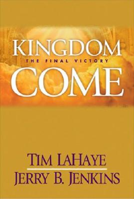 Kingdom Come: The Final Victory (Left Behind #13), Tim LaHaye, Jerry B. Jenkins