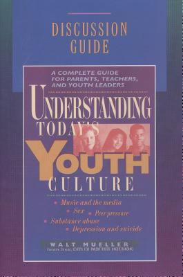 Image for Understanding Today's Youth Culture: Discussion Guide (pamphlet)