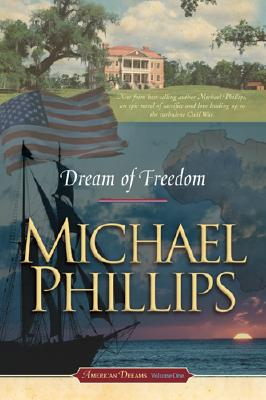 Dream of Freedom (American Dreams, Book 1), Michael Phillips