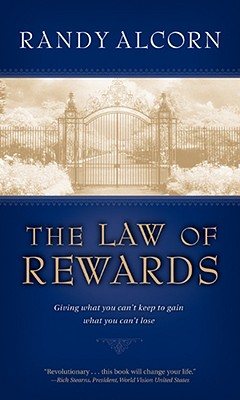 The Law of Rewards: Giving what you can't keep to gain what you ..., Randy Alcorn