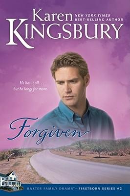 Forgiven (Firstborn Series-Baxter 2, Book 2), Karen Kingsbury
