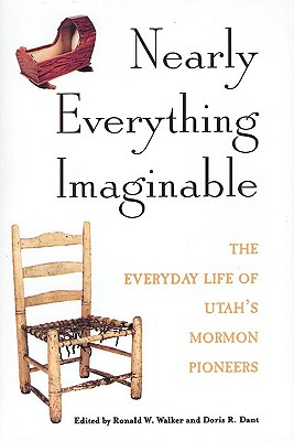 Image for Nearly Everything Imaginable : The Everyday Life of Utahs Mormon Pioneers