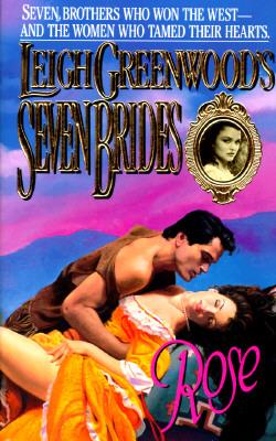 Seven Brides Rose (Seven Brides Series), LEIGH GREENWOOD