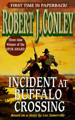 Incident at Buffalo Crossing, Conley, Robert J.