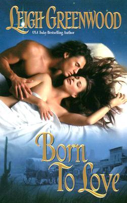 Born to Love, LEIGH GREENWOOD