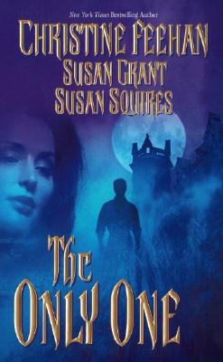The Only One, CHRISTINE FEEHAN, SUSAN SQUIRES, SUSAN GRANT