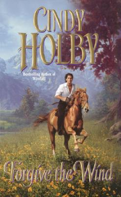 Forgive The Wind (Leisure Historical Romance), Cindy Holby