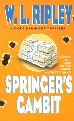 Springer's Gambit (Cole Springer Mysteries), W. L. Ripley