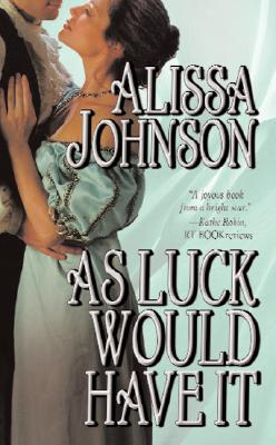 As Luck Would Have It (Leisure Historical Romance), Alissa Johnson
