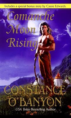 Comanche Moon Rising (Leisure Historical Romance), Constance O'Banyon