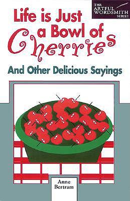 Life Is Just a Bowl of Cherries, Bertram,Anne