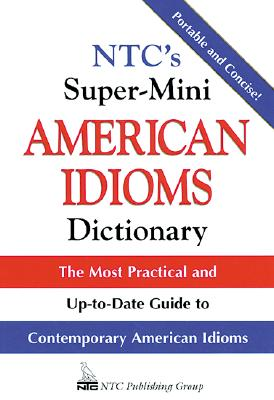 Image for NTC's Super-Mini American Idioms Dictionary : The Most Practical and Up-to-Date Guide to Contemporary American Idioms