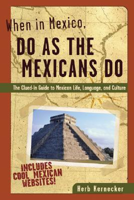 Image for DO AS THE MEXICANS DO THE CLUED-IN GUIDE TO MEXICAN LIFE, LANGUAGE AND CULTURE