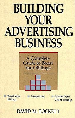 Image for Building Your Advertising Business: A Complete Guide to Boost Your Billings