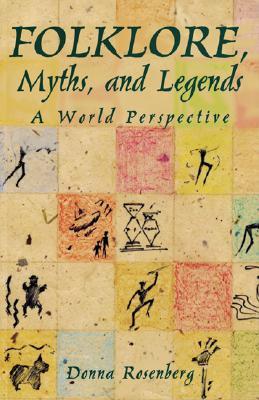 Folklore, Myths, and Legends : A World Perspective, Donna Rosenberg