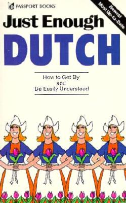 Just Enough Dutch (Just Enough Phrasebook Series), Passport Books