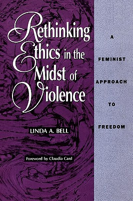Rethinking Ethics in the Midst of Violence, Bell, Linda A.