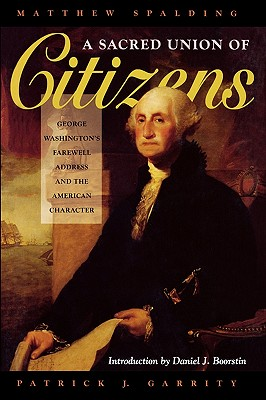 Image for A Sacred Union of Citizens: George Washington's Farewell Adress and the American Character