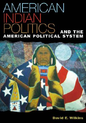 American Indian Politics and the American Political System (Spectrum Series: Race and Ethnicity in National and Global Politics), Wilkins, David E.