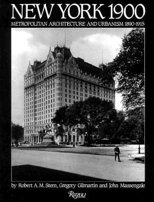 New York 1900: Metropolitan Architecture and Urbanism 1890-1915, Stern, Robert A. M.; Gilmartin, Gregory; Massengale, John
