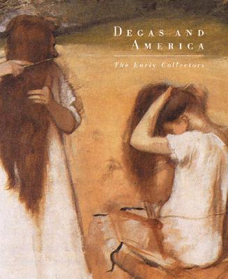 Image for Degas and America: The Early Collectors