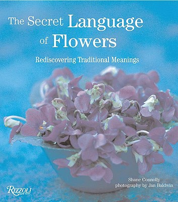 The Secret Language of Flowers: Rediscovering Traditional Meanings, Connolly, Shane